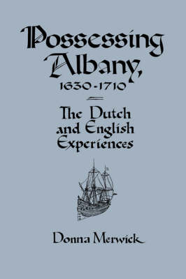 Possessing Albany, 1630-1710: The Dutch and English Experiences (Paperback)