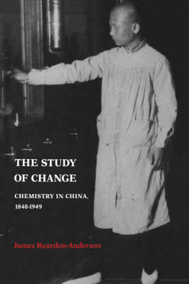 The Study of Change: Chemistry in China, 1840-1949 (Paperback)