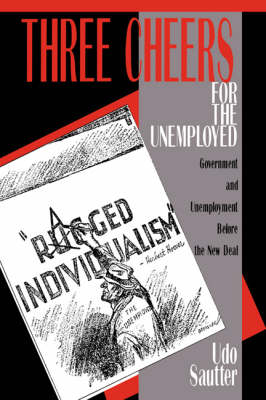 Three Cheers for the Unemployed: Government and Unemployment before the New Deal (Paperback)