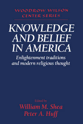 Knowledge and Belief in America: Enlightenment Traditions and Modern Religious Thought - Woodrow Wilson Center Press (Paperback)