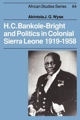 African Studies: H. C. Bankole-Bright and Politics in Colonial Sierra Leone, 1919-1958 Series Number 64 (Paperback)