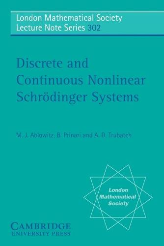 Discrete and Continuous Nonlinear Schroedinger Systems - London Mathematical Society Lecture Note Series 302 (Paperback)