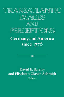 Transatlantic Images and Perceptions: Germany and America since 1776 - Publications of the German Historical Institute (Paperback)