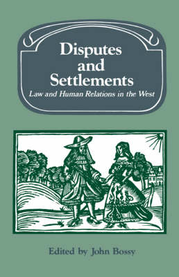 Disputes and Settlements: Law and Human Relations in the West - Past and Present Publications (Paperback)