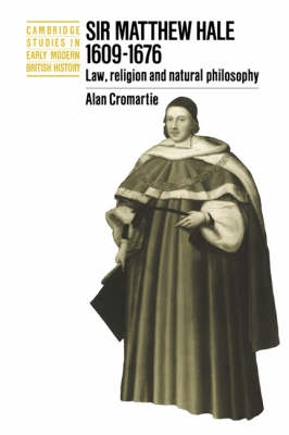 Sir Matthew Hale, 1609-1676: Law, Religion and Natural Philosophy - Cambridge Studies in Early Modern British History (Paperback)