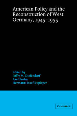 American Policy and the Reconstruction of West Germany, 1945-1955 - Publications of the German Historical Institute (Paperback)