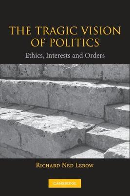 The Tragic Vision of Politics: Ethics, Interests and Orders (Paperback)