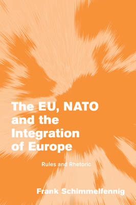 The EU, NATO and the Integration of Europe: Rules and Rhetoric - Themes in European Governance (Paperback)