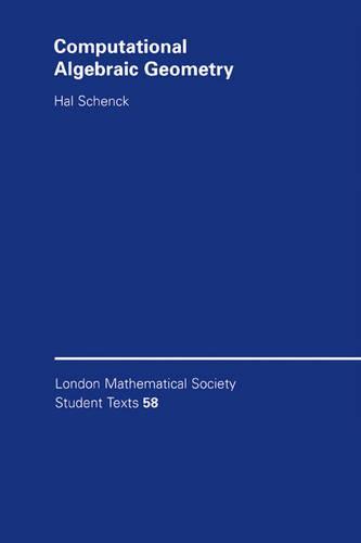 London Mathematical Society Student Texts: Computational Algebraic Geometry Series Number 58 (Paperback)