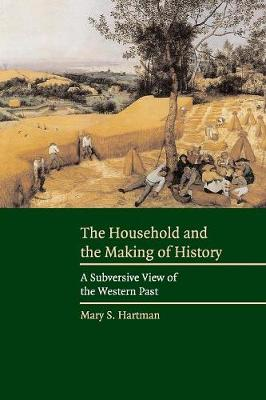 The Household and the Making of History: A Subversive View of the Western Past (Paperback)