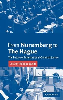 From Nuremberg to The Hague: The Future of International Criminal Justice (Paperback)