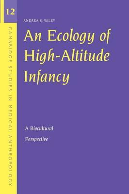 An Ecology of High-Altitude Infancy: A Biocultural Perspective - Cambridge Studies in Medical Anthropology 12 (Paperback)