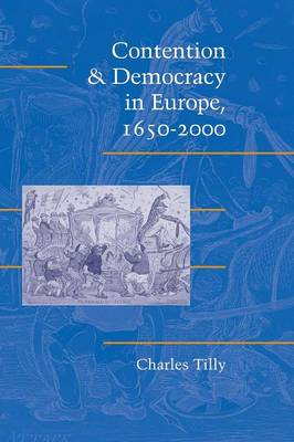Cambridge Studies in Contentious Politics: Contention and Democracy in Europe, 1650-2000 (Paperback)