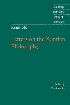 Reinhold: Letters on the Kantian Philosophy - Cambridge Texts in the History of Philosophy (Paperback)