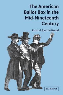 The American Ballot Box in the Mid-Nineteenth Century (Paperback)