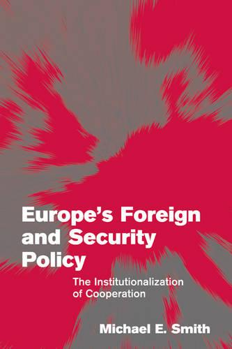 Themes in European Governance: Europe's Foreign and Security Policy: The Institutionalization of Cooperation (Paperback)