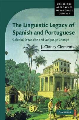 The Linguistic Legacy of Spanish and Portuguese: Colonial Expansion and Language Change - Cambridge Approaches to Language Contact (Paperback)