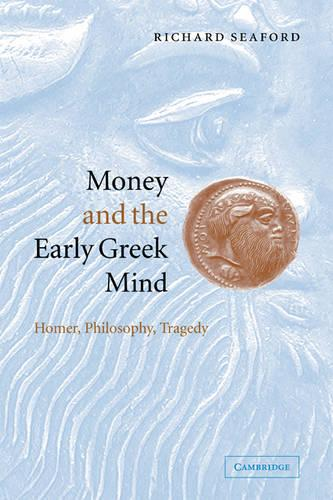 Money and the Early Greek Mind: Homer, Philosophy, Tragedy (Paperback)