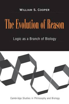 The Evolution of Reason: Logic as a Branch of Biology - Cambridge Studies in Philosophy and Biology (Paperback)