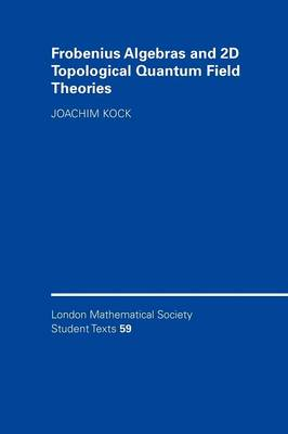 Frobenius Algebras and 2-D Topological Quantum Field Theories - London Mathematical Society Student Texts 59 (Paperback)