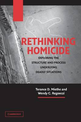 Cambridge Studies in Criminology: Rethinking Homicide: Exploring the Structure and Process Underlying Deadly Situations (Paperback)