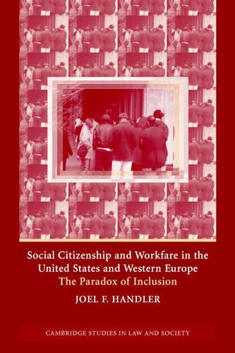 Cambridge Studies in Law and Society: Social Citizenship and Workfare in the United States and Western Europe: The Paradox of Inclusion (Paperback)