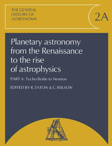 Planetary Astronomy from the Renaissance to the Rise of Astrophysics, Part A, Tycho Brahe to Newton - General History of Astronomy (Paperback)