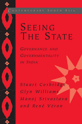 Seeing the State: Governance and Governmentality in India - Contemporary South Asia (Paperback)