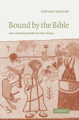 Bound by the Bible: Jews, Christians and the Sacrifice of Isaac (Paperback)