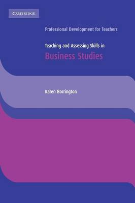 Teaching and Assessing Skills in Business Studies - Cambridge International Examinations (Paperback)