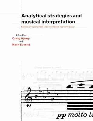 Analytical Strategies and Musical Interpretation: Essays on Nineteenth- and Twentieth-Century Music (Paperback)