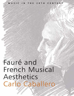 Music in the Twentieth Century: Faure and French Musical Aesthetics Series Number 13 (Paperback)
