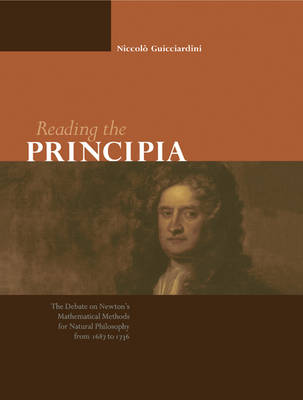 Reading the Principia: The Debate on Newton's Mathematical Methods for Natural Philosophy from 1687 to 1736 (Paperback)