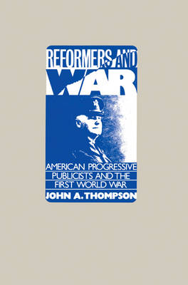 Reformers and War: American Progressive Publicists and the First World War (Paperback)