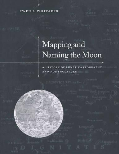Mapping and Naming the Moon: A History of Lunar Cartography and Nomenclature (Paperback)