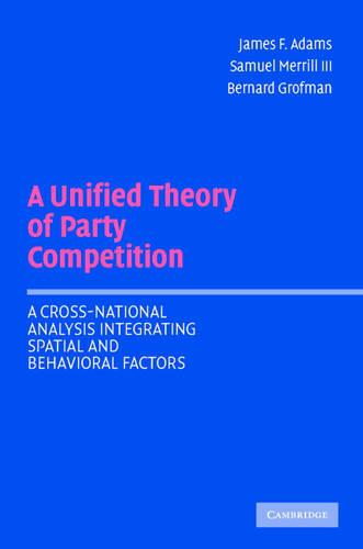 A Unified Theory of Party Competition: A Cross-National Analysis Integrating Spatial and Behavioral Factors (Paperback)