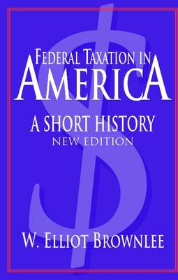Woodrow Wilson Center Press: Federal Taxation in America: A Short History (Paperback)