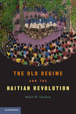 The Old Regime and the Haitian Revolution (Paperback)
