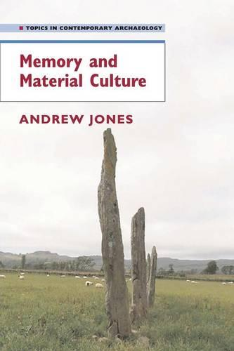 Memory and Material Culture - Topics in Contemporary Archaeology (Paperback)