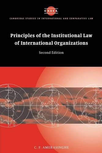 Principles of the Institutional Law of International Organizations - Cambridge Studies in International and Comparative Law (Paperback)