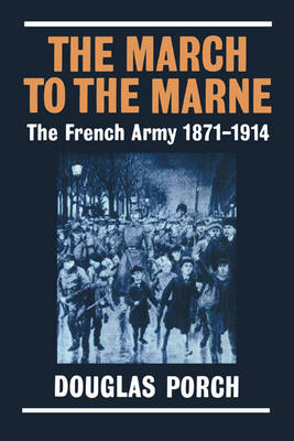 The March to the Marne: The French Army 1871-1914 (Paperback)
