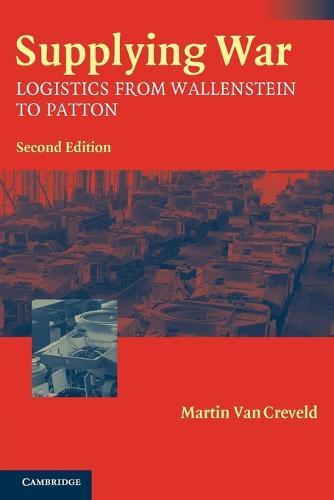 Supplying War: Logistics from Wallenstein to Patton (Paperback)