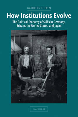 How Institutions Evolve: The Political Economy of Skills in Germany, Britain, the United States, and Japan - Cambridge Studies in Comparative Politics (Paperback)