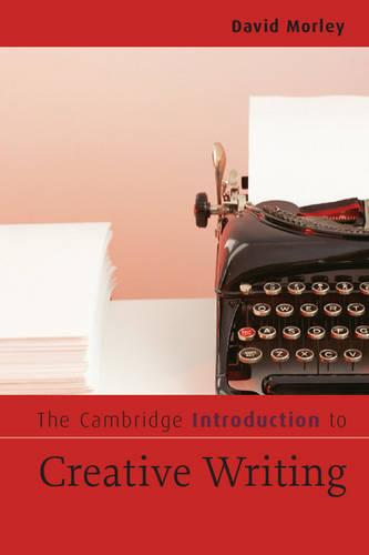 The Cambridge Introduction to Creative Writing - Cambridge Introductions to Literature (Paperback)