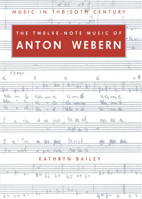 The Twelve-Note Music of Anton Webern: Old Forms in a New Language - Music in the Twentieth Century (Paperback)