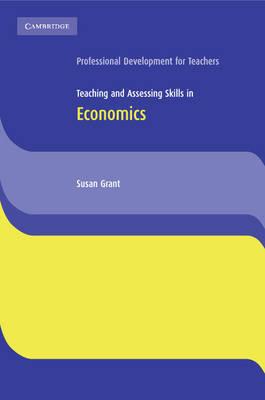 Teaching and Assessing Skills in Economics - Cambridge International Examinations (Paperback)