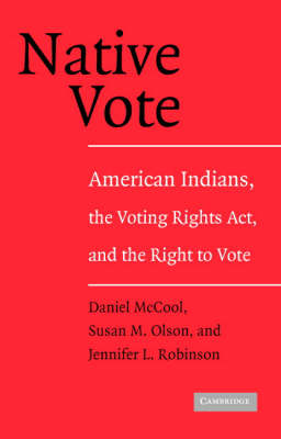 Native Vote: American Indians, the Voting Rights Act, and the Right to Vote (Paperback)