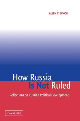 How Russia Is Not Ruled: Reflections on Russian Political Development (Paperback)