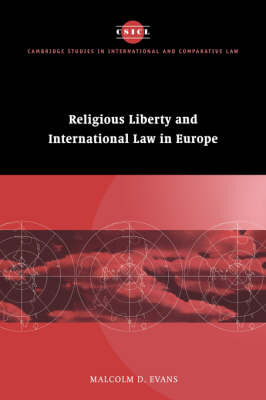 Cambridge Studies in International and Comparative Law: Religious Liberty and International Law in Europe Series Number 6 (Hardback)