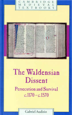 Cambridge Medieval Textbooks: The Waldensian Dissent: Persecution and Survival, c.1170-c.1570 (Hardback)
